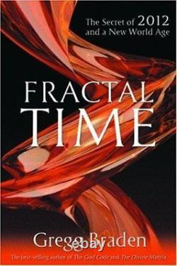 Fractal Time The Secret Of 2012 And A New World Age by Braden, Gregg Paperback