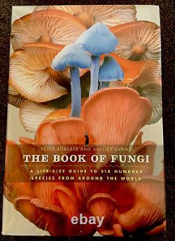 The Book of Fungi A Life-Size Guide to Six Hundred Species from Around the New